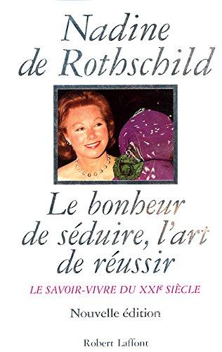 Le Bonheur de séduire, l'art de réussir : Le Savoir-vivre du XXIe siècle, nouvelle édition par Nadine de Rothschild