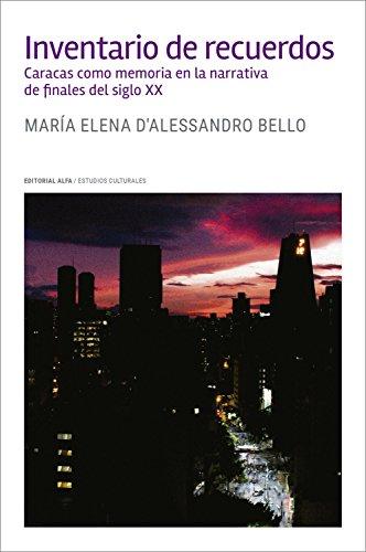 Inventario de recuerdos: Caracas como memoria en la narrativa de finales del siglo XX (Trópicos nº 128) por María Elena D'Alessandro Bello