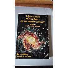 Origine et destin de notre univers par une nouvelle cosmologie. De l'atome jusqu'aux confins du Cosmos