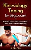Kinesiology Taping For Beginners!: Methods & Techniques To Overcome Aches, Strains & Pain For Athletes & Everyone (Taping, Foam Roller, Trigger Point Therapy, Kinesiology) (English Edition)