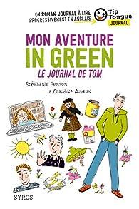Mon aventure in green - Le journal de Tom - collection Tip Tongue - A1 découverte - 10/12 ans par Stéphanie Benson