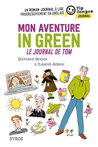Mon aventure in green - Le journal de Tom - collection Tip Tongue - A1 découverte - 10/12 ans par  Stéphanie Benson, Claudine Aubrun