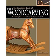 The Complete Book of Woodcarving: Everything You Need to Know to Master the Craft (English Edition)