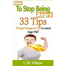 How to Stop Being Angry - 33 Anger Management Tips to Control Anger FAST (anger, anger management, anger control, stop being angry, stop being angry, control ... anger, feeling good, mood therapy, angrier)