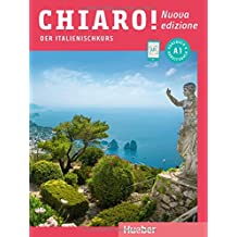Chiaro! A1 – Nuova edizione: Der Italienischkurs / Kurs- und Arbeitsbuch mit Audios und Videos online (Chiaro! – Nuova edizione)