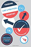 Thinking Like a Political Scientist – A Practical Guide to Research Methods (Chicago Guides to Writing, Editing and Publishing)