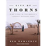 City of Thorns: Nine Lives in the World S Largest Refugee Camp