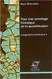 l argument statistique tome 1 pour une sociologie historique de la quantification by alain desrosi?res 2008 10 02