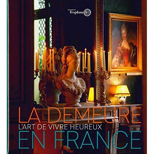 La Demeure en France: L'art de vivre heureux