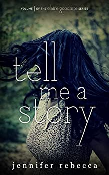 Tell Me a Story (The Claire Goodnite Series Book 1) by [Rebecca, Jennifer]