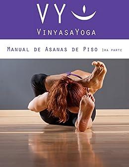 VY Vinyasa Yoga Manual de Asanas de Piso - 1: Primera Parte