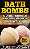 BATH BOMBS: 32 Organic Homemade Bath Bomb Recipes to Relieve Stress & Have Better Health, Beginners Guide