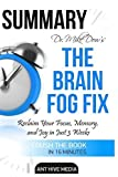 Dr. Mike Dow's The Brain Fog Fix: Reclaim Your Focus, Memory, and Joy in Just 3 Weeks | Summary by Ant Hive Media (2016-05-24)