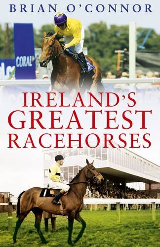 Ireland's Greatest Racehorses por Brian O'Connor
