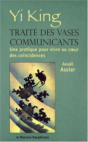 Yi King - Traité des vases communicants par Anaël Assier