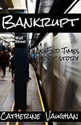 Bankrupt: An End Times Short Story by Catherine Vaughan (2015-09-23)