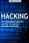 Hacking: The Beginners Guide to Maste...