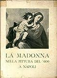 Scarica Libro La Madonna nella Pittura del 600 a Napoli Catalogo con 56 Illustrazioni (PDF,EPUB,MOBI) Online Italiano Gratis