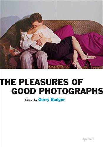 The Pleasures of Good Photographs (Aperture Ideas) por Gerry Badger