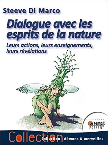 Dialogue avec les esprits de la nature - Leurs habitats, leurs actions, leurs enseignements et leurs révélations par Steeve Di Marco