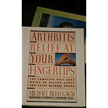 Arthritis Relief at Your Fingertips: The Complete Self-Care Guide for Easing Aches and Pains Without Drugs