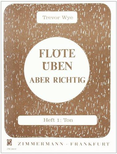 Flöte üben - aber richtig: Ton. Heft 1. Flöte. - Anfänger-musik-bücher Flöte Für