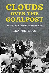 Clouds over the Goalpost: Gambling, Assassination, and the NFL in 1963 by Lew Freedman (2013-09-03)
