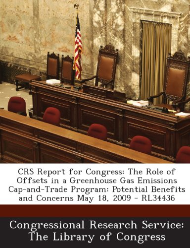 Crs Report for Congress: The Role of Offsets in a Greenhouse Gas Emissions Cap-And-Trade Program: Potential Benefits and Concerns May 18, 2009 - Rl34436