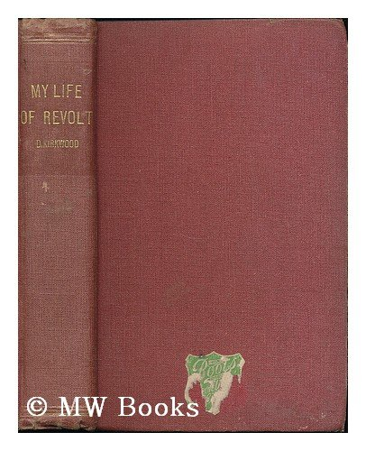 My life of revolt / by David Kirkwood, M.P. J.P. ; with forewords bt the Rt. Hon. Wnston S. Churchill C.H. M.P. and the Rt. Hon. George Lansbury M.P.