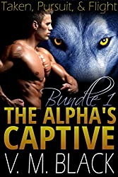 Taken, Pursuit, & Flight Bundle: The Alpha's Captive BBW/Werewolf Paranormal Romance #1-3 (The Alpha's Captive BBW/Werewolf Paranormal Romanc Boxset) (English Edition)