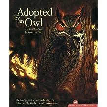 Adopted by an Owl: The True Story of Jackson the Owl (Hazel Ridge Farm)