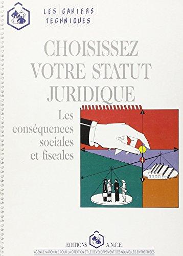 Choisissez votre statut juridique. Les conséquences sociales et fiscales par C-T Ance