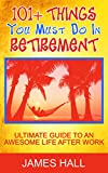 101+ Things You Must Do in Retirement: Ultimate Guide to an Awesome Life After Work (English Edition)
