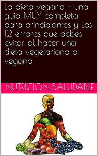 La dieta vegana – una guía MUY completa para principiantes y Los 12 errores que debes evitar al hacer una dieta vegetariana o vegana
