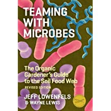 Teaming with Microbes: The Organic Gardener's Guide to the Soil Food Web, Revised Edition (Science for Gardeners) (English Edition)