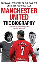 Manchester United: The Biography by Jim White (2009-09-03)