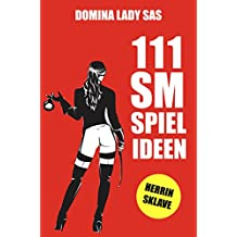 111 SM Spielideen, 1, Herrin – Sklave: Frische Inspirationen und Ideen für Deine nächste BDSM-Session