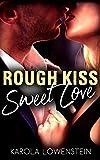 Rough Kiss: Sweet Love von Karola Löwenstein