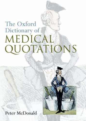 Oxford Dictionary Of Medical Quotations (Oxford Medical Publications) by Peter McDonald (2006-10-12)