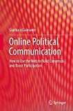 Online Political Communication: How to Use the Web to Build Consensus and Boost Participation by Gianluca Giansante (2015-06-30)