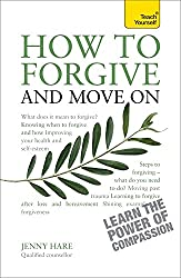 How to Forgive and Move On: Teach Yourself: Book (Teach Yourself: Health & New Age)