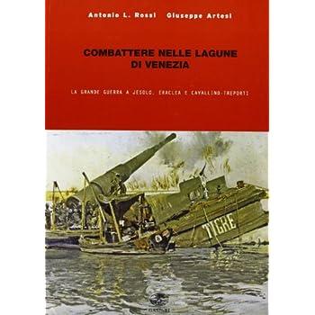 Combattere Nelle Lagune Di Venezia. La Grande Guerra A Jesolo, Eraclea E Cavallino