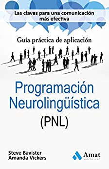 Programación Neurolingüística (PNL): Las claves para una comunicación más efectiva de [Bavister, Steve, Vickers, Amanda]
