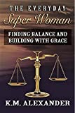 The Everyday Super Woman: Finding Balance and Building with Grace