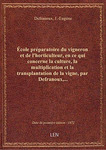 École préparatoire du vigneron et de l'horticulteur, en ce qui concerne la culture, la multiplicatio par J.-Eugène Defranoux