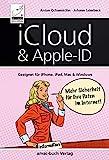 iCloud & Apple-ID - Mehr Sicherheit für Ihre Daten im Internet: Geeignet für iPhone, iPad, Mac und Windows