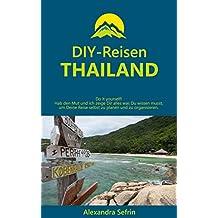 DIY-Reisen - Thailand (Reiseführer mit Karten und Touren): Do it yourself! Hab den Mut und ich zeige Dir alles was Du wissen musst, um Deine Reise selbst zu planen und zu organisieren.