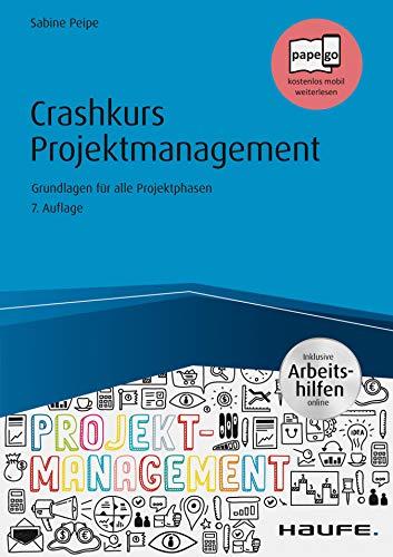 Crashkurs Projektmanagement - inkl. Arbeitshilfen online: Grundlagen für alle Projektphasen (Haufe Fachbuch 353)