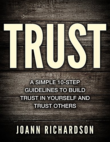 Richardson Building (TRUST: Trust Yourself and Trust Others, A Simple 10-step Guidelines (FREE BONUS included) (Building Trust, Restoring Trust, Building Relationships, Maintain Trust) (English Edition))