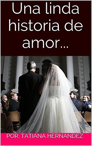 Una linda historia de amor... por Por. Tatiana hernández